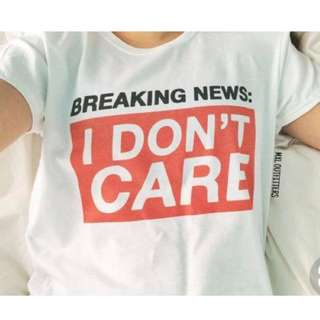 Breaking News: I dont care Tee