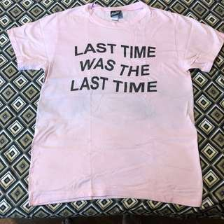 Last time was the last time pink tee