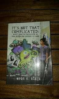 It's Not That Complicated: Bakit Hindi Pa Sasakupin ng mga Alien ang Daigdig sa 2012 by Eros Atalia