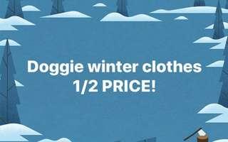 Doggie winter clothes 1/2 price