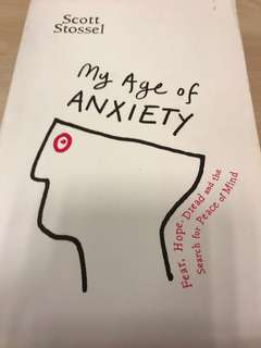 My Age of ANXIETY (Fear, Hope, Dread and the Search for Peace of Mind) by Scott Stossel