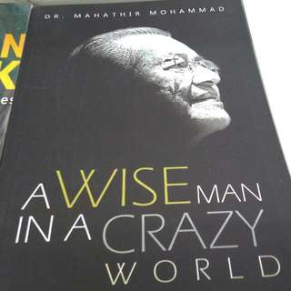 DR. MAHATHIR MOHAMMAD A WISE MAN IN A CRAZY WORLD