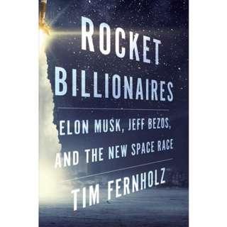 Rocket Billionaires: Elon Musk, Jeff Bezos, and the New Space Race by Tim Fernholz