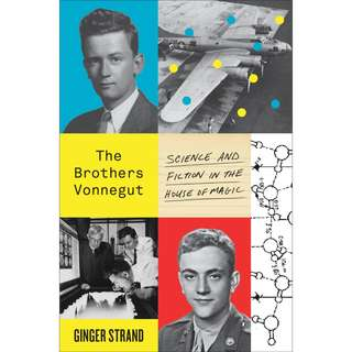 The Brothers Vonnegut: Science and Fiction in the House of Magic by Ginger Strand
