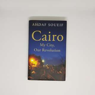 Cairo - My City, Our Revolution by Ahdaf Soueif