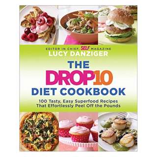 Ebook The Drop 10 Diet Cookbook - More Than 100 Tasty, Easy Superfood Recipes That Effortlessly Peel Off Pounds