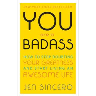 You Are a Badass: How to Stop Doubting Your Greatness and Start Living an Awesome Life (Jen Sincero)
