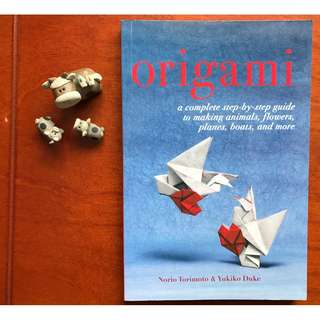 Origami: A Complete Step-by-Step Guide to Making Animals, Flowers, Planes, Boats, and More  by Yukiko Duke, Norio Torimoto