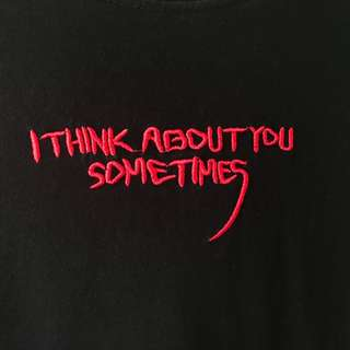I Think About You Sometimes Tee