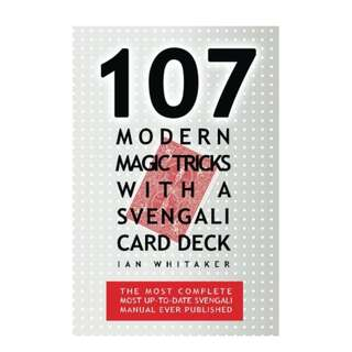 107 Modern Magic Tricks with a Svengali Card Deck: The most complete most up to date Svengali manual ever published