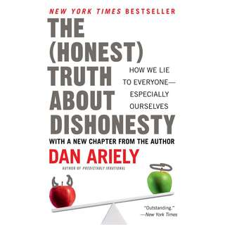 The Honest Truth About Dishonesty: How We Lie to Everyone--Especially Ourselves by Dan Ariely