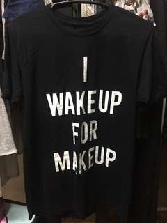 Long shirt (i wake up for make up)