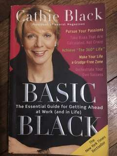 Basic Black : The Essential Guide for Getting Ahead at Work and in Life (Cathie Black)