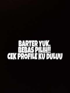 ❤BISA BARTER CEK PROFILE YUK!