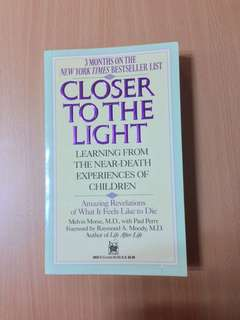 Closer to the Light:  Learning from the Near-Death Experiences of Children: Amazing Revelations of What It Feels Like to Die