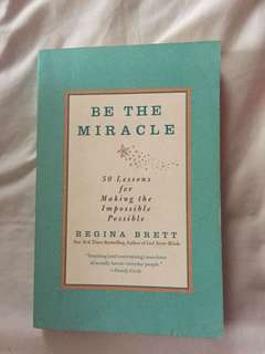 Be the Miracle: 50 Lessons for Making the Impossible Possible by Regina Brett