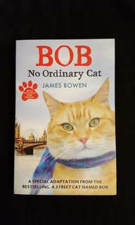 A Street Cat Named Bob ~ Bob, No Ordinary Cat by James Bowen