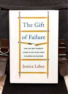 《Bran-New + Hardcover Edition + How To Raise Resilient Resourceful Children In Parenting》Jessica Lahey - THE GIFT OF FAILURE: How the Best Parents Learn to Let Go So Their Children Can Succeed