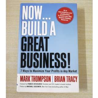 Now... Build A Great Business! - 7 Ways to Maximize Your Profits in Any Market