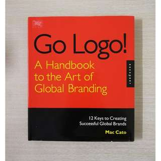 Go Logo! - A Handbook to the Art of Global Branding [Hardback]