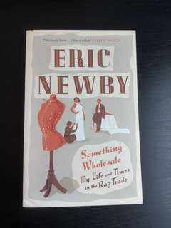 3 for price of 2 - Something Wholesale : My Life and Times in the Rag Trade by Eric Newby