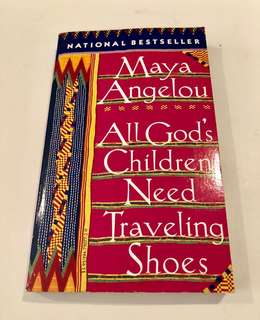 All God's Children Need Traveling Shoes (Maya Angelou)