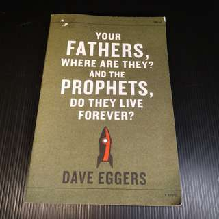 Your Fathers, Where Are They? And Your Prophets, Do They Live Forever? - Dave Eggers