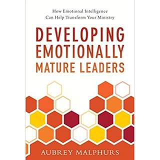 Developing Emotionally Mature Leaders: How Emotional Intelligence Can Help Transform Your Ministry CHRISTIAN LEADERSHIP