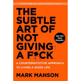 The Subtle Art of Not Giving a F*ck: A Counterintuitive Approach to Living a Good Life (Mark Manson)