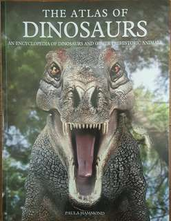 The atlas of Dinosaurs ~ An Encyclopedia of Dinosaurs and other Prehistoric Animals