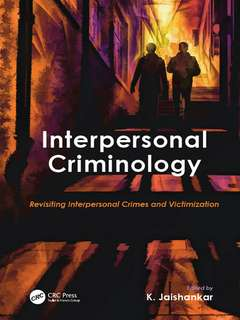 Interpersonal Criminology:Revisiting Interpersonal Crimes and Victimization