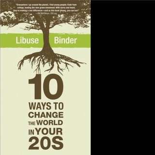 10 Ways to Change the world in your 20s by Libuse Binder
