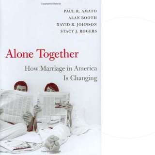 Alone Together: How Marriage in America Is Changing by Paul R. Amato