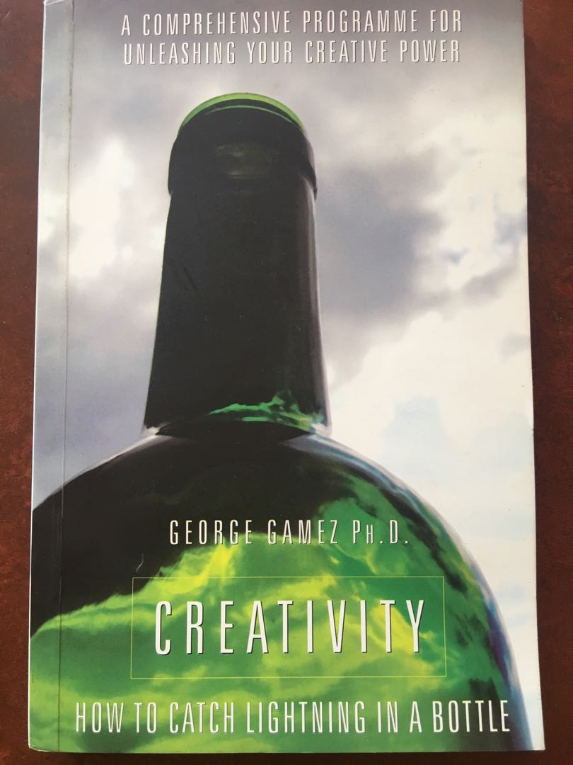 Creativity : How to Catch Lighting in a Bottle (George Gamez PhD)