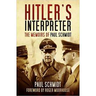 Hitler's Interpreter: The Memoirs of Paul Schmidt by Paul Schmidt, Roger Moorhouse