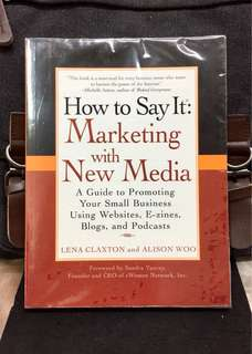 《New Book Condition + New Media Marketing Know-How》Lena Claxton & Alison Woo - HOW TO SAY IT : Marketing With New Media -- A Guide to Promoting Your Small Business Using Websites, E-zines, Blogs, and Podcasts