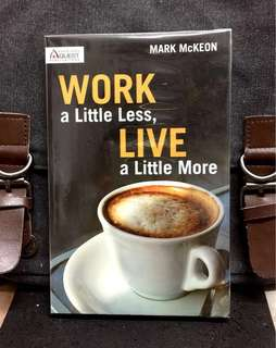 《Bran-New + Great Ways To Discover How To Use Your Time Effectively & Efficiently》Mark McKeon - WORK A LITTLE LESS, LIVE A LITTLE MORE