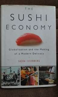 The Sushi Econony - Globalization and the Making of a Modern Delicacy