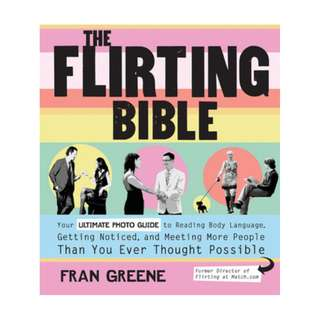 (Ebook) The Flirting Bible: Your Ultimate Photo Guide to Reading Body Language, Getting Noticed, and Meeting More People Than You Ever Thought Possible by Fran Greene