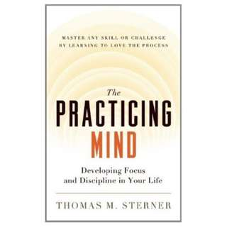 (Ebook) The Practicing Mind: Developing Focus and Discipline in Your Life -- Master Any Skill or Challenge by Learning to Love the Process by Thomas M. Sterner