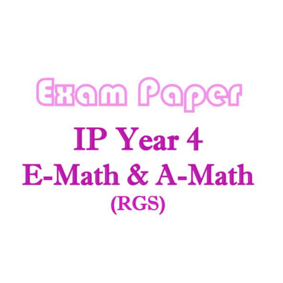 2017 RGS Sec 4 IP AMath and EMath / exam papers / Integrated ...