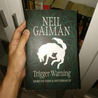 Trigger Warning: Short Fictions and Disturbances by Neil Gaiman