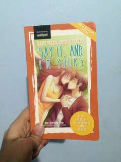 Wattpad book: Three words, Eight letters, Say it, and I'm Yours