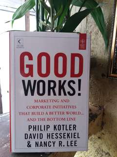 GOOD WORKS! by Philip Kotler, David Hessekiel and Nancy R. Lee