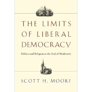 The Limits of Liberal Democracy: Politics and Religion at the End of Modernity (by Scott H. Moore) APOLOGETICS PHILOSOPHY ETHICS