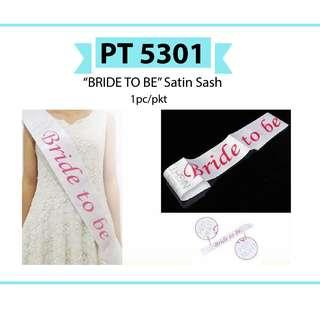"PT 5301 - ""BRIDE TO BE"" Satin Sash"
