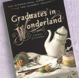 Graduates in Wonderland: The International Misadventures of Two (Almost) Adults by Jessica Pan and Rachel Kapelke-Dale