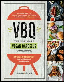 VBQ - The Ultimate Vegan BBQ  Cookbook: Seared, Skewered, Smoking Hot!