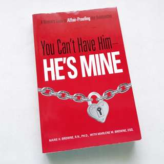 You Can't Have Him - He's Mine | A Woman's Guide to AFFAIR-PROOFING Her Relationship