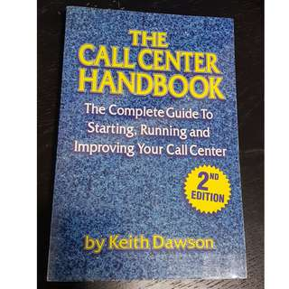 The call center handbook: The complete guide to starting, running and improving your call center